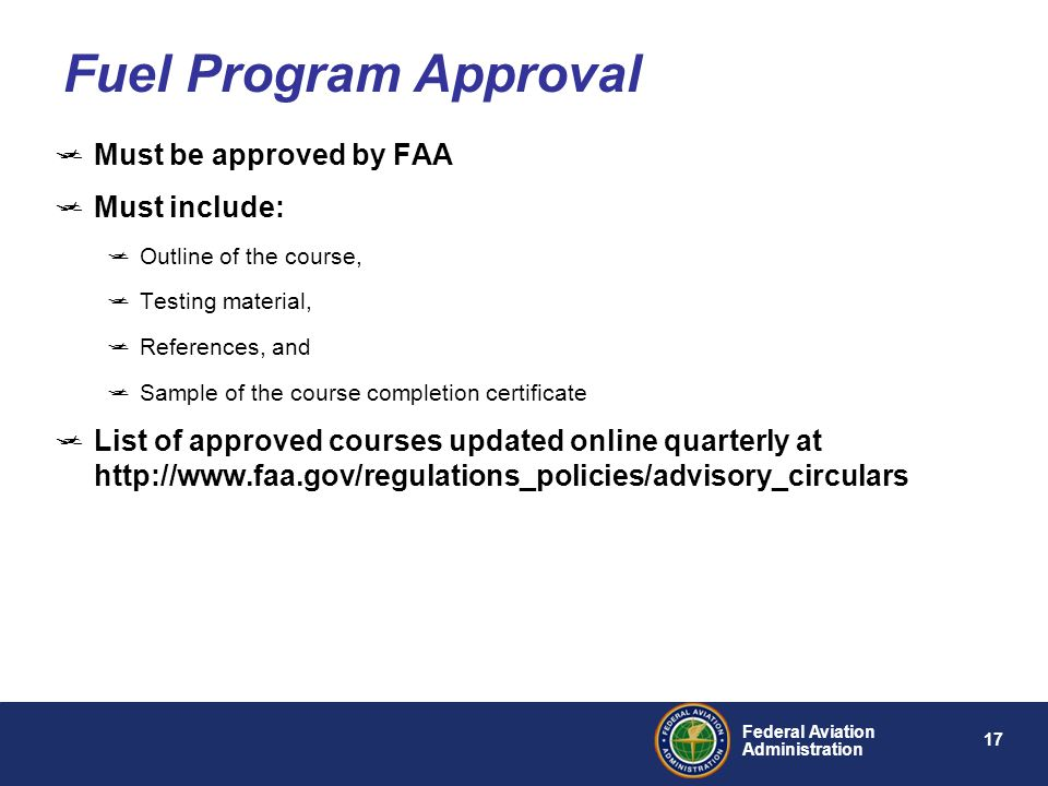 Fuel Program Approval Must be approved by FAA Must include: