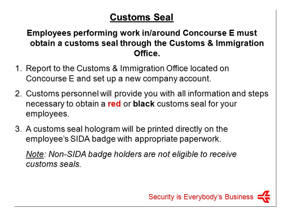 Customs Seal Employees performing work in/around Concourse E must obtain a customs seal through the Customs & Immigration Office.