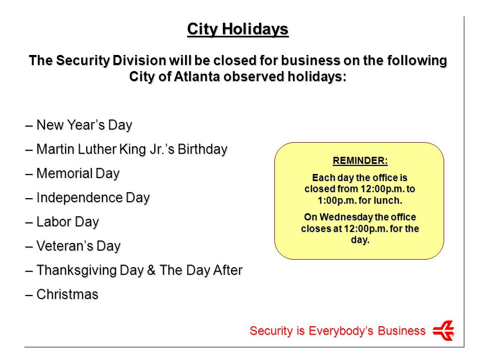 City Holidays The Security Division will be closed for business on the following City of Atlanta observed holidays: