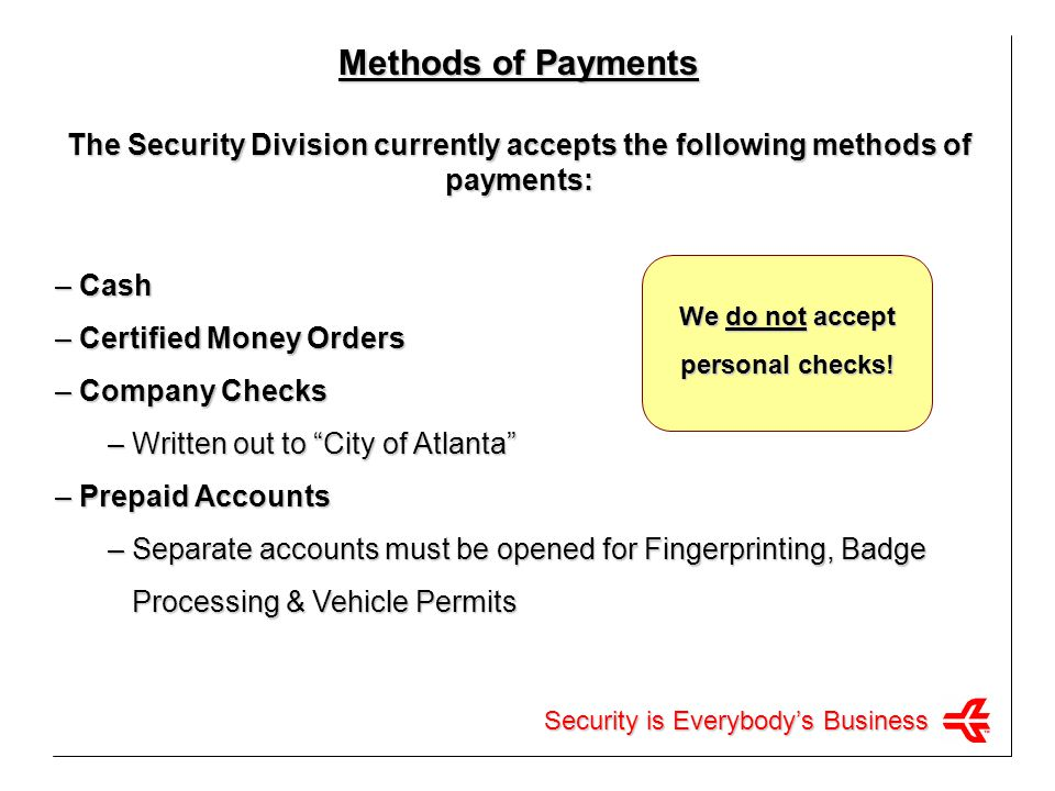 Methods of Payments The Security Division currently accepts the following methods of payments: Cash.