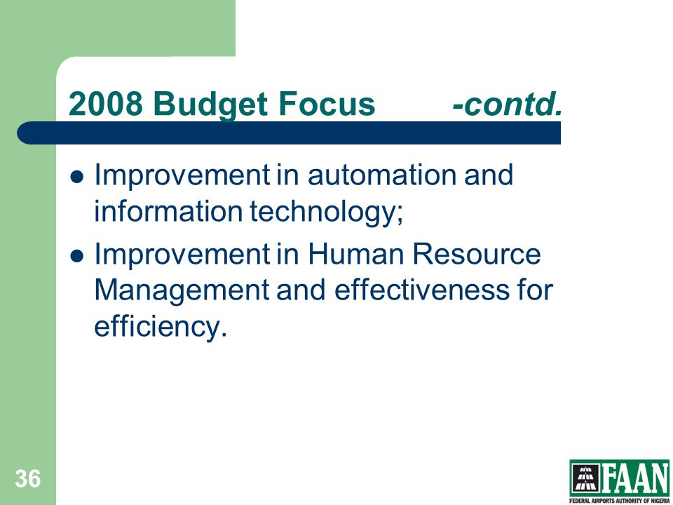 FAAN 2008 Budget Focus -contd. Improvement in automation and information technology;