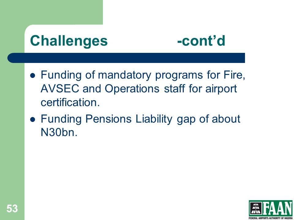 Challenges -cont'd Funding of mandatory programs for Fire, AVSEC and Operations staff for airport certification.
