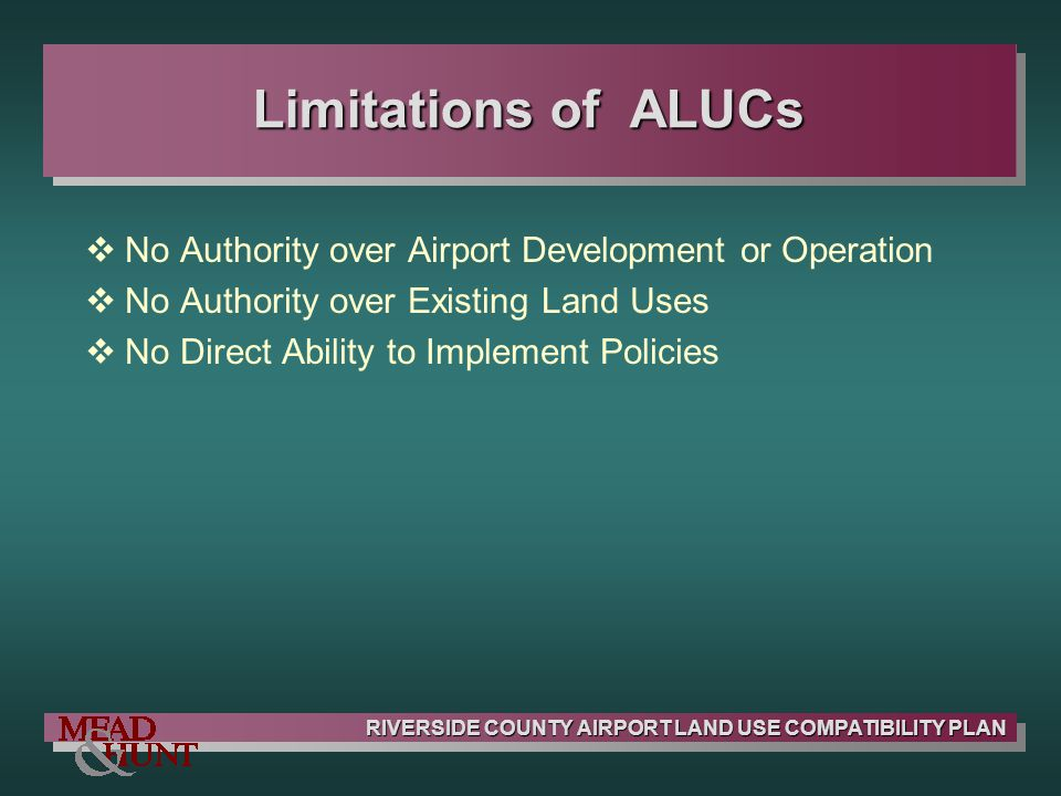 Limitations of ALUCs No Authority over Airport Development or Operation. No Authority over Existing Land Uses.