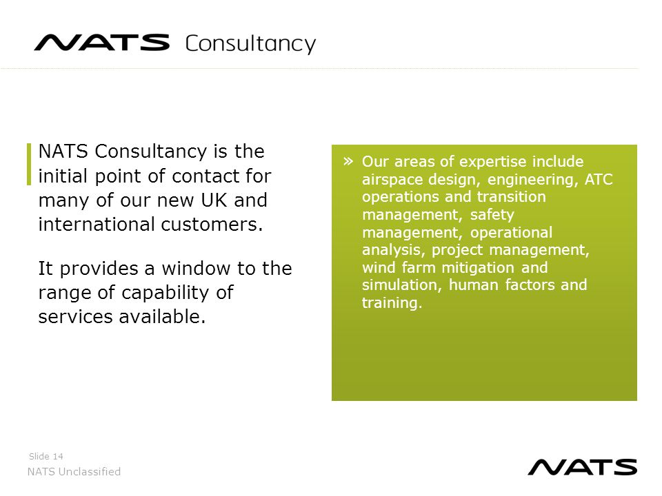 NATS Consultancy is the initial point of contact for many of our new UK and international customers. It provides a window to the range of capability of services available.