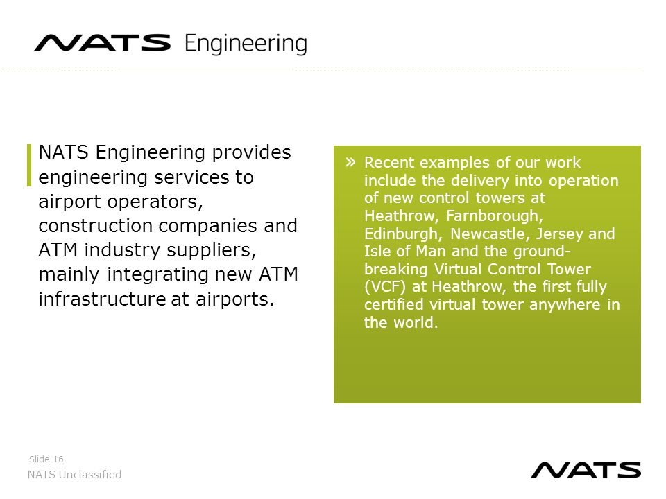 NATS Engineering provides engineering services to airport operators, construction companies and ATM industry suppliers, mainly integrating new ATM infrastructure at airports.