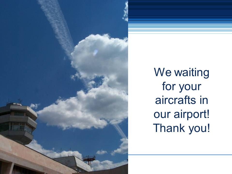We waiting for your aircrafts in our airport!