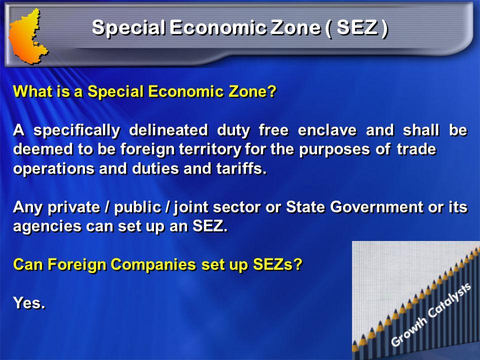 Special Economic Zone ( SEZ )