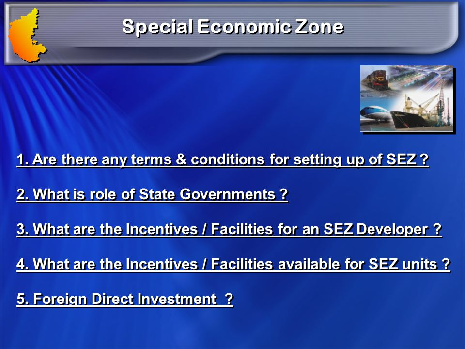 Special Economic Zone 1. Are there any terms & conditions for setting up of SEZ 2. What is role of State Governments