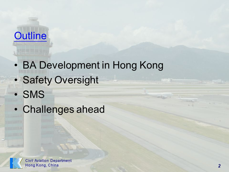 Outline BA Development in Hong Kong Safety Oversight SMS Challenges ahead
