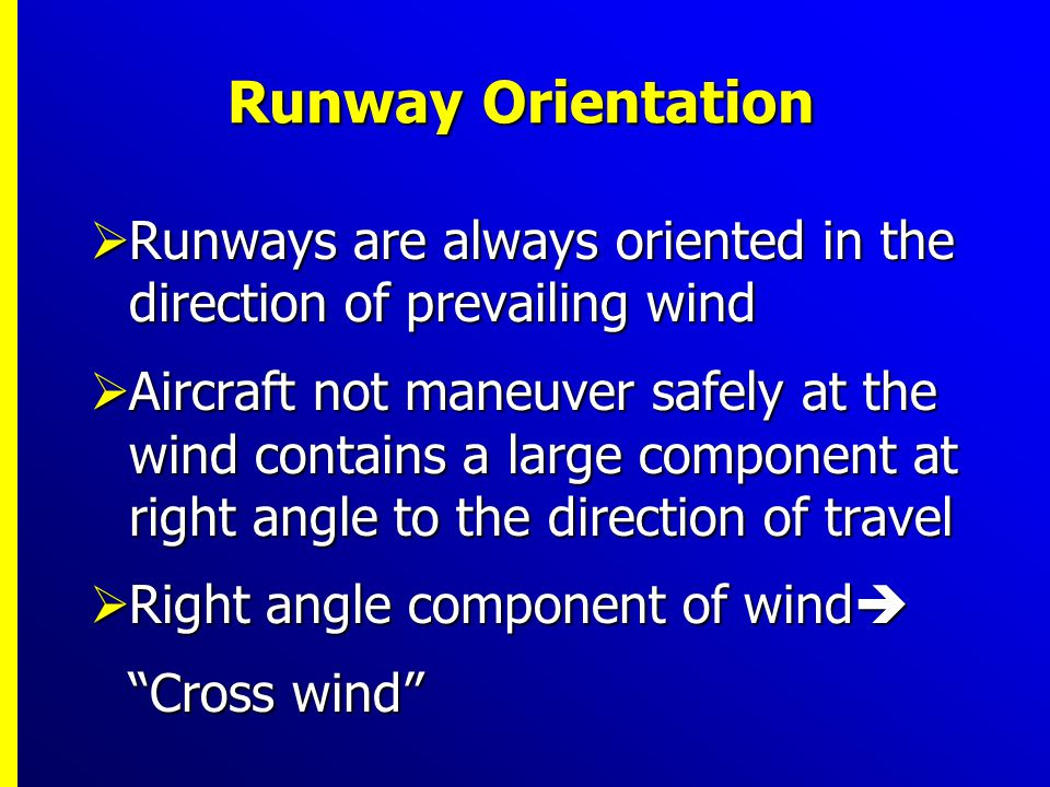 Runway Orientation Runways are always oriented in the direction of prevailing wind.