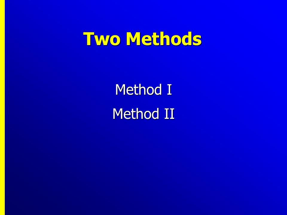 Two Methods Method I Method II