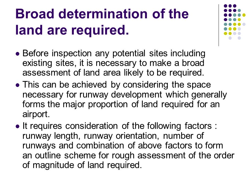 Broad determination of the land are required.