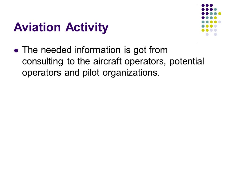 Aviation Activity The needed information is got from consulting to the aircraft operators, potential operators and pilot organizations.