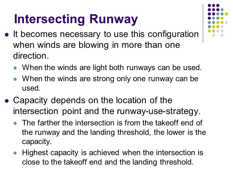 Intersecting Runway It becomes necessary to use this configuration when winds are blowing in more than one direction.