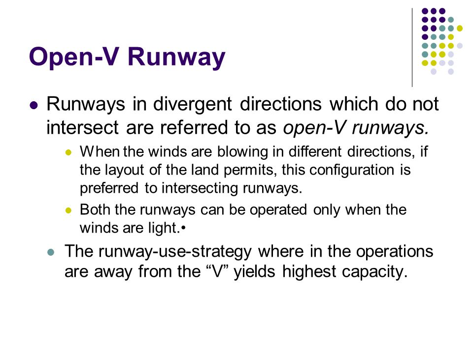 Open-V Runway Runways in divergent directions which do not intersect are referred to as open-V runways.