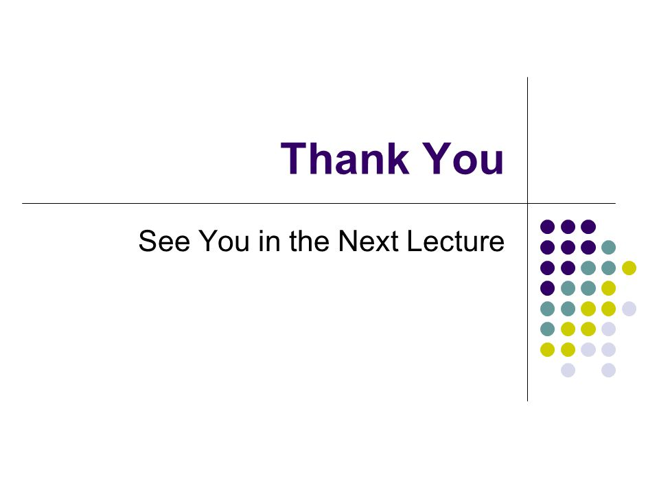 See You in the Next Lecture