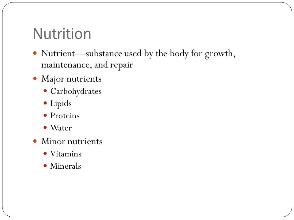 Nutrition Nutrient—substance used by the body for growth, maintenance, and repair. Major nutrients.