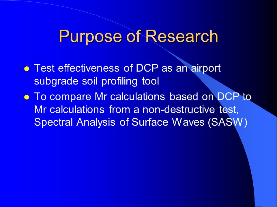 Purpose of Research Test effectiveness of DCP as an airport subgrade soil profiling tool.