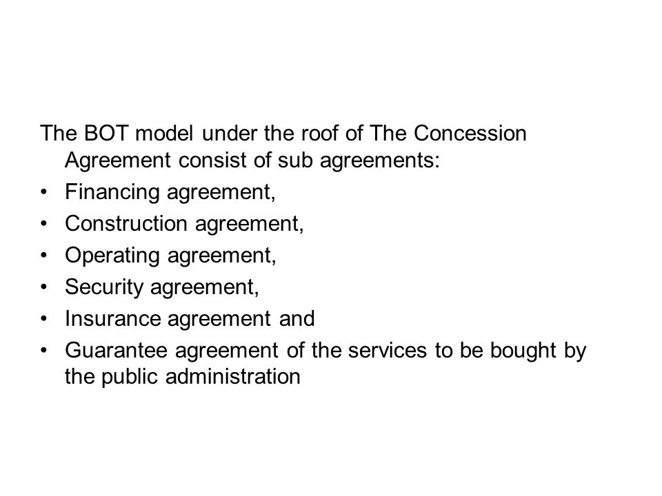 The BOT model under the roof of The Concession Agreement consist of sub agreements: