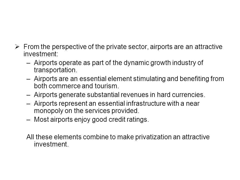 From the perspective of the private sector, airports are an attractive investment: