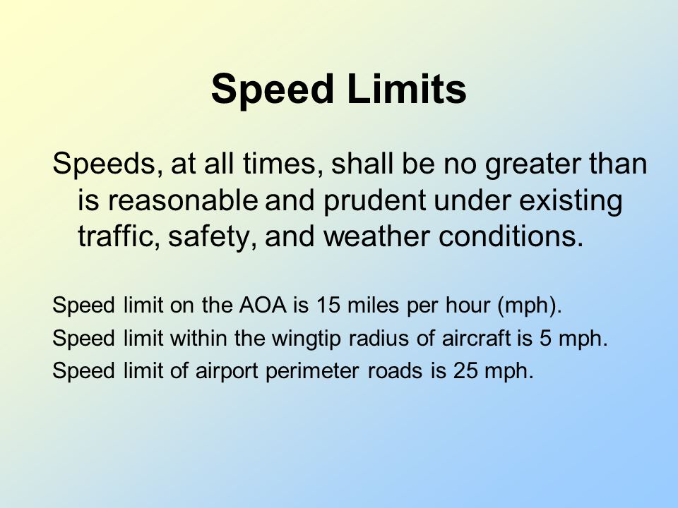 Speed Limits Speeds, at all times, shall be no greater than is reasonable and prudent under existing traffic, safety, and weather conditions.