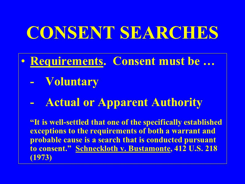CONSENT SEARCHES Requirements. Consent must be … - Voluntary