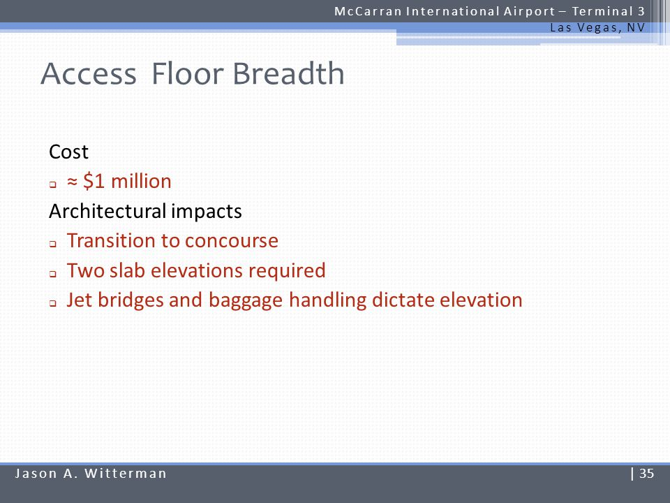 Access Floor Breadth Cost ≈ $1 million Architectural impacts