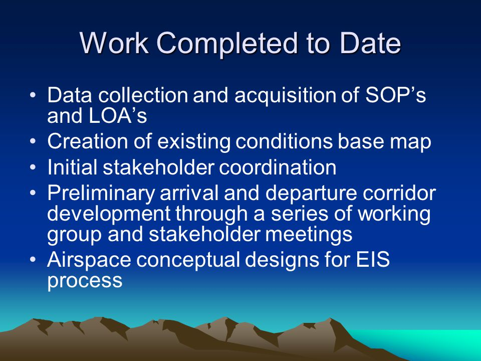Work Completed to Date Data collection and acquisition of SOP's and LOA's. Creation of existing conditions base map.