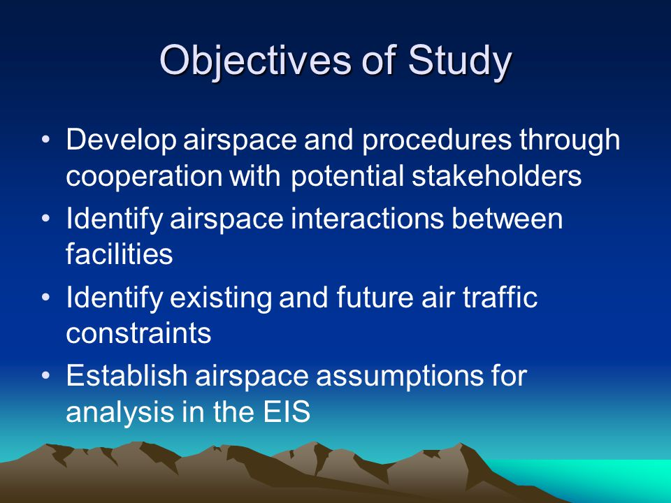 Objectives of Study Develop airspace and procedures through cooperation with potential stakeholders.