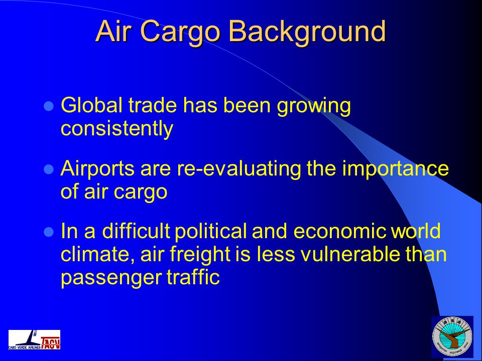 Air Cargo Background Global trade has been growing consistently