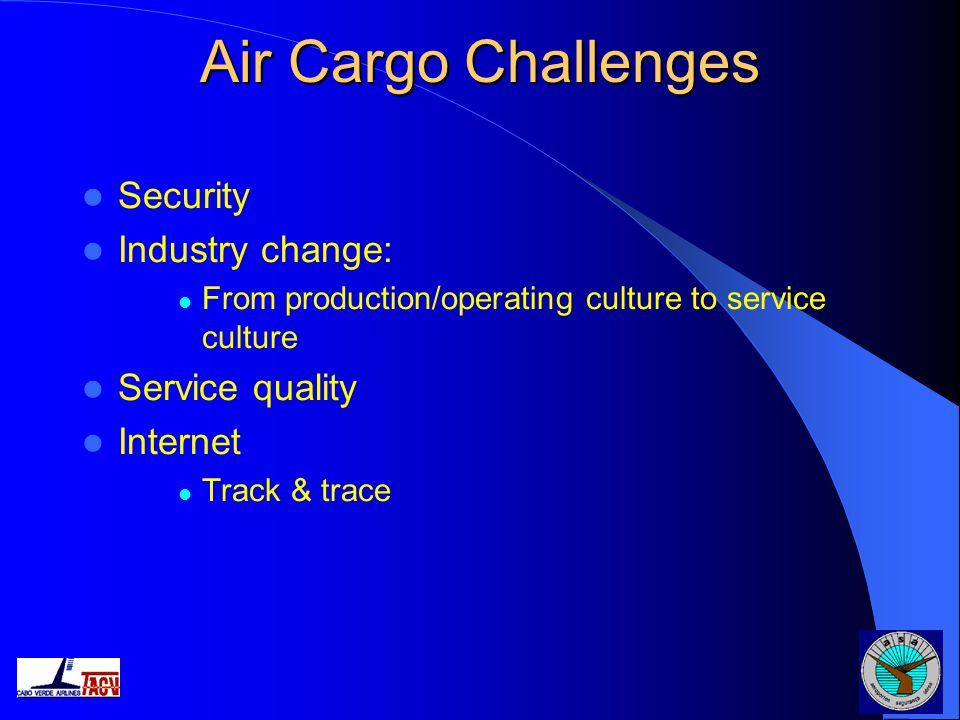 Air Cargo Challenges Security Industry change: Service quality
