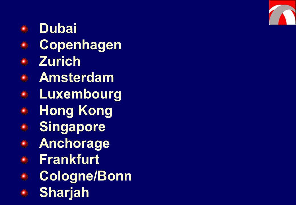 Dubai Copenhagen. Zurich. Amsterdam. Luxembourg. Hong Kong. Singapore. Anchorage. Frankfurt.