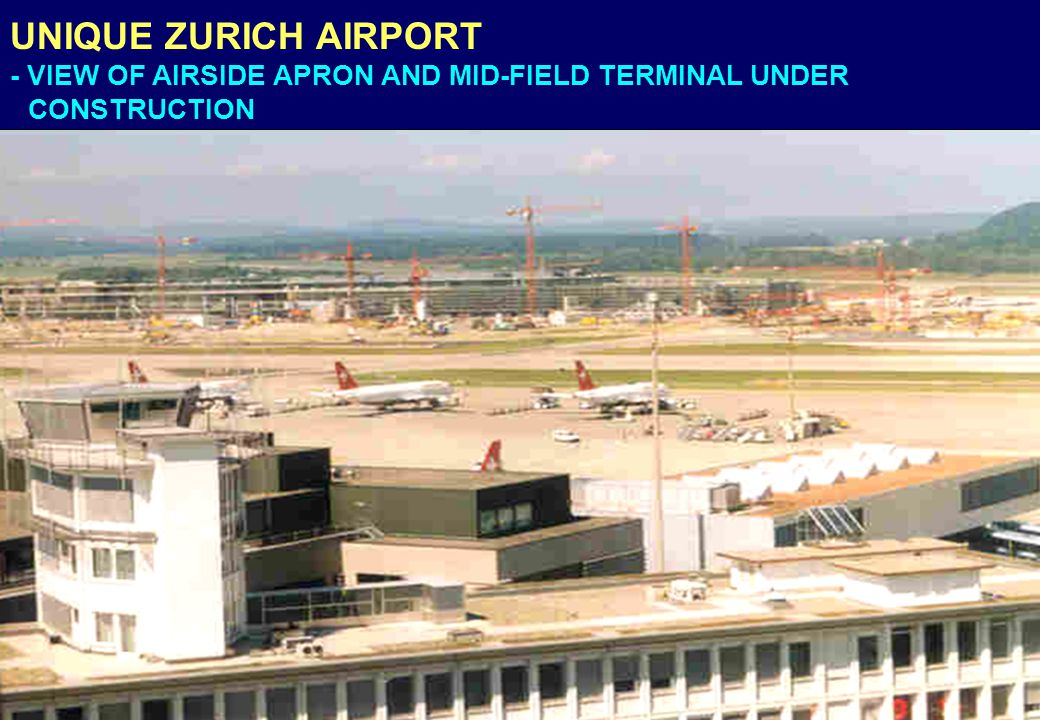 UNIQUE ZURICH AIRPORT - VIEW OF AIRSIDE APRON AND MID-FIELD TERMINAL UNDER CONSTRUCTION