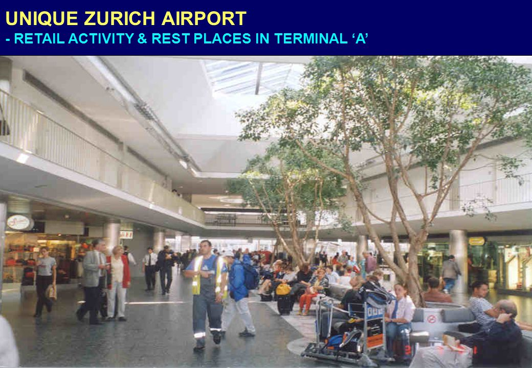 UNIQUE ZURICH AIRPORT - RETAIL ACTIVITY & REST PLACES IN TERMINAL 'A'