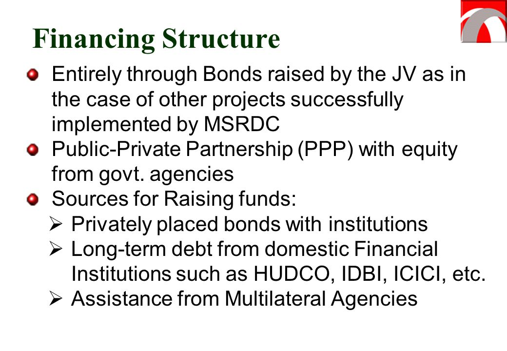 Financing Structure Entirely through Bonds raised by the JV as in the case of other projects successfully implemented by MSRDC.