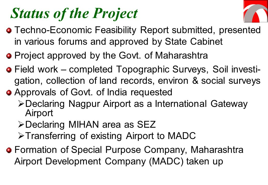 Status of the Project Techno-Economic Feasibility Report submitted, presented in various forums and approved by State Cabinet.