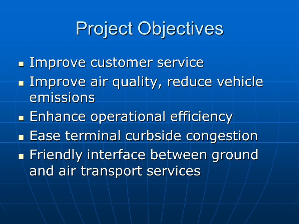 Project Objectives Improve customer service