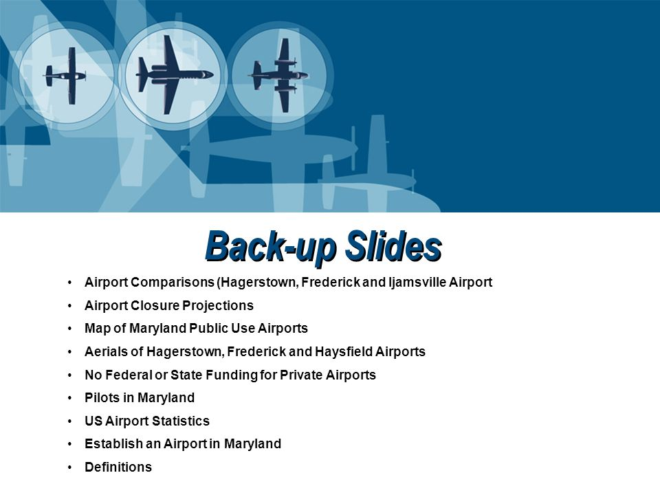Back-up Slides Airport Comparisons (Hagerstown, Frederick and Ijamsville Airport. Airport Closure Projections.
