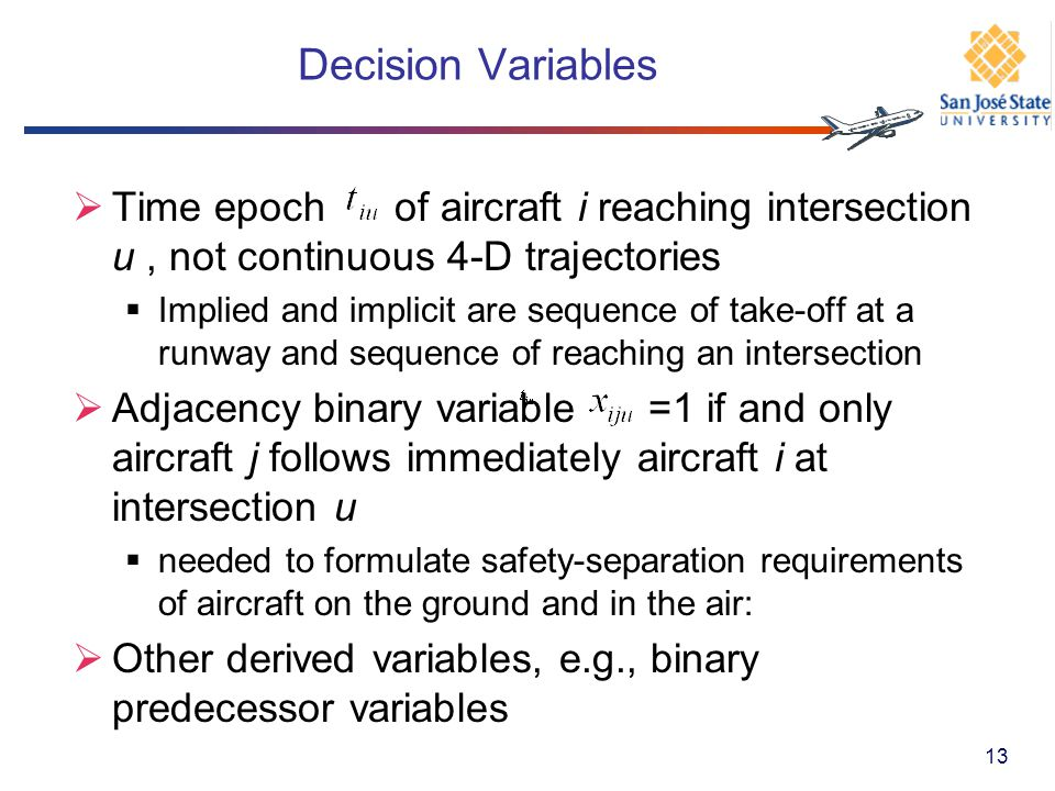 Decision Variables Time epoch of aircraft i reaching intersection u , not continuous 4-D trajectories.