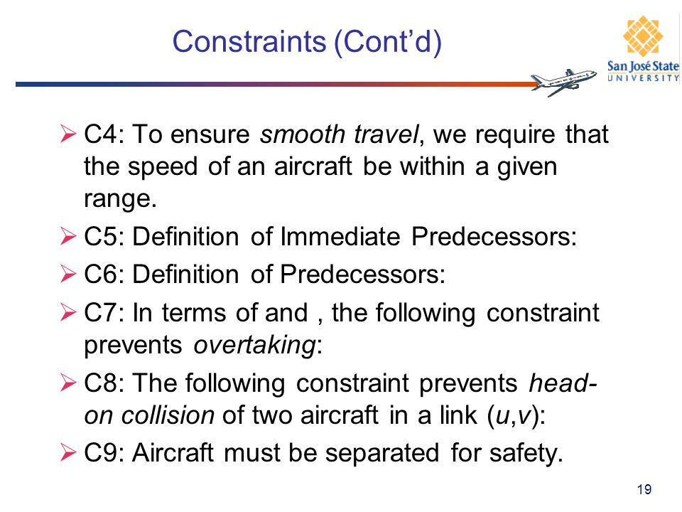 Constraints (Cont'd) C4: To ensure smooth travel, we require that the speed of an aircraft be within a given range.