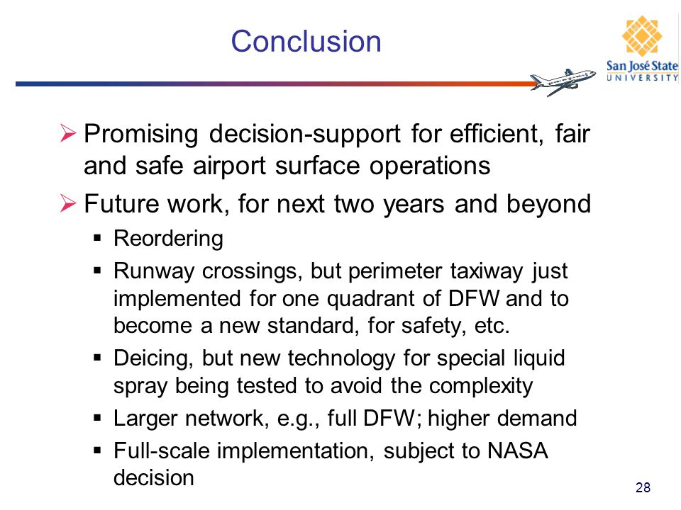 Conclusion Promising decision-support for efficient, fair and safe airport surface operations. Future work, for next two years and beyond.