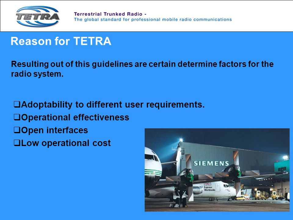 Reason for TETRA Adoptability to different user requirements.