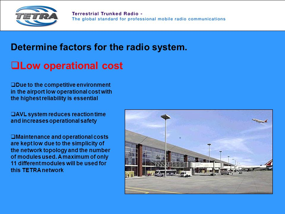 Low operational cost Determine factors for the radio system.