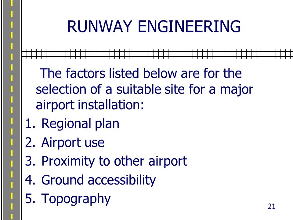 RUNWAY ENGINEERING The factors listed below are for the selection of a suitable site for a major airport installation: