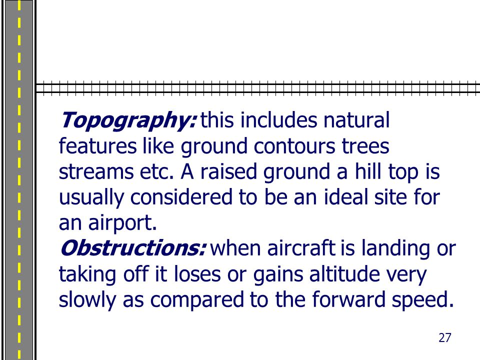 Topography: this includes natural features like ground contours trees streams etc.