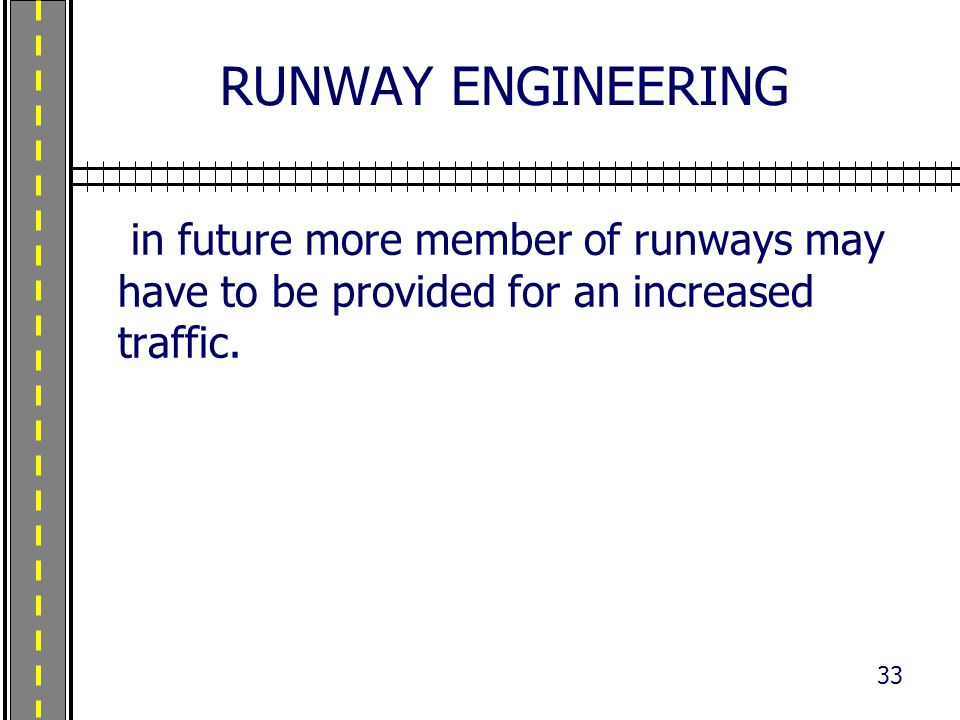 RUNWAY ENGINEERING in future more member of runways may have to be provided for an increased traffic.