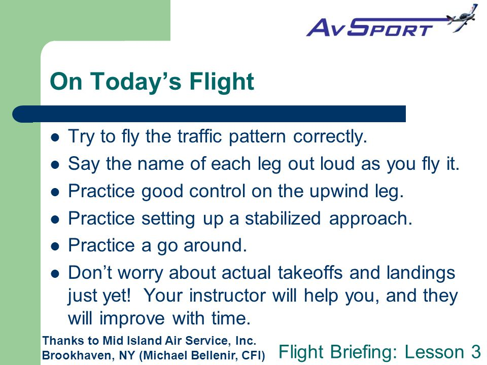 On Today's Flight Try to fly the traffic pattern correctly.