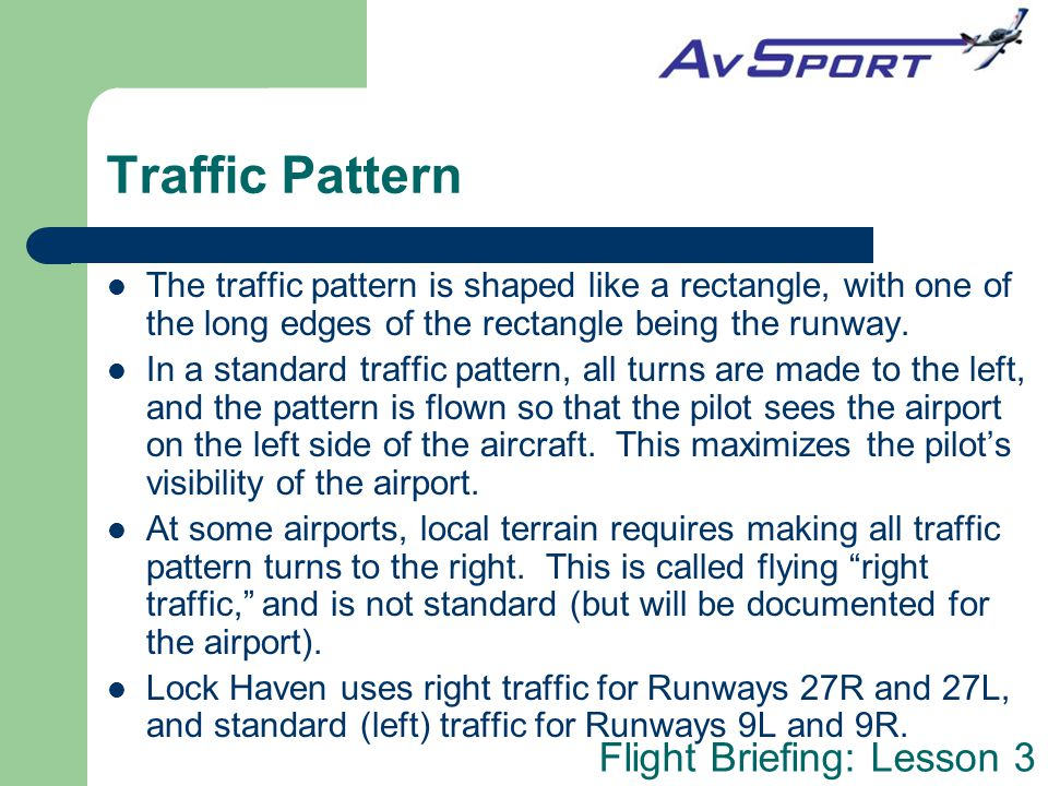 Traffic Pattern The traffic pattern is shaped like a rectangle, with one of the long edges of the rectangle being the runway.
