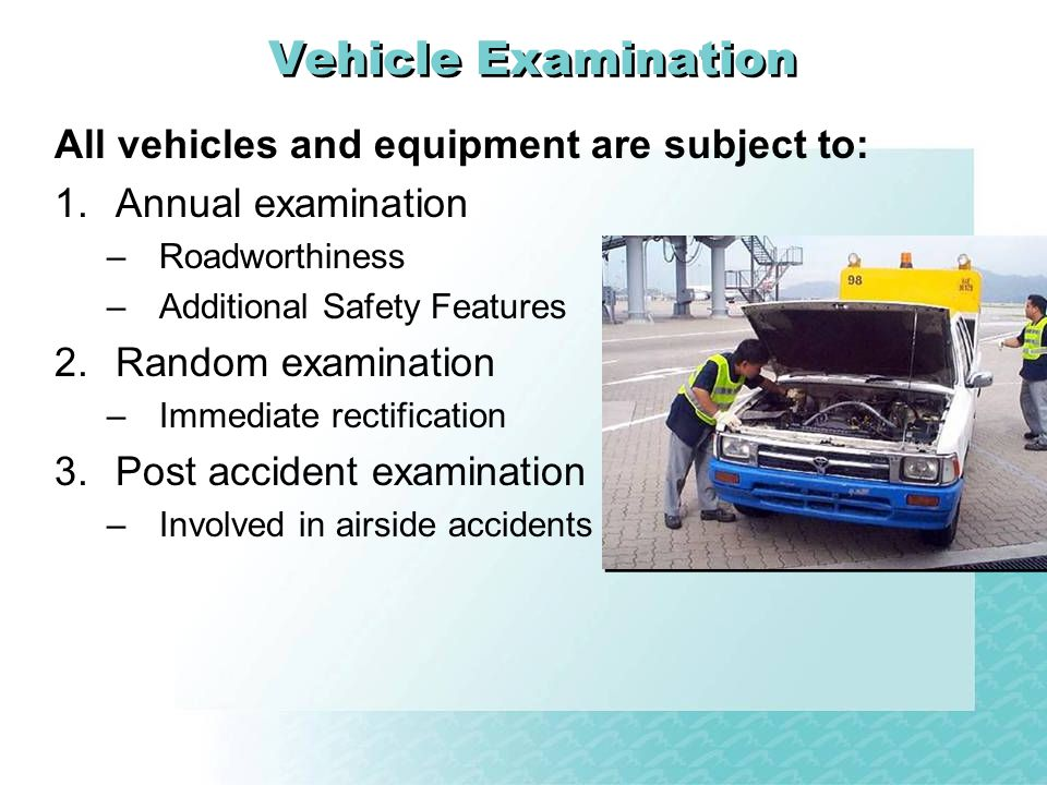 Vehicle Examination All vehicles and equipment are subject to: