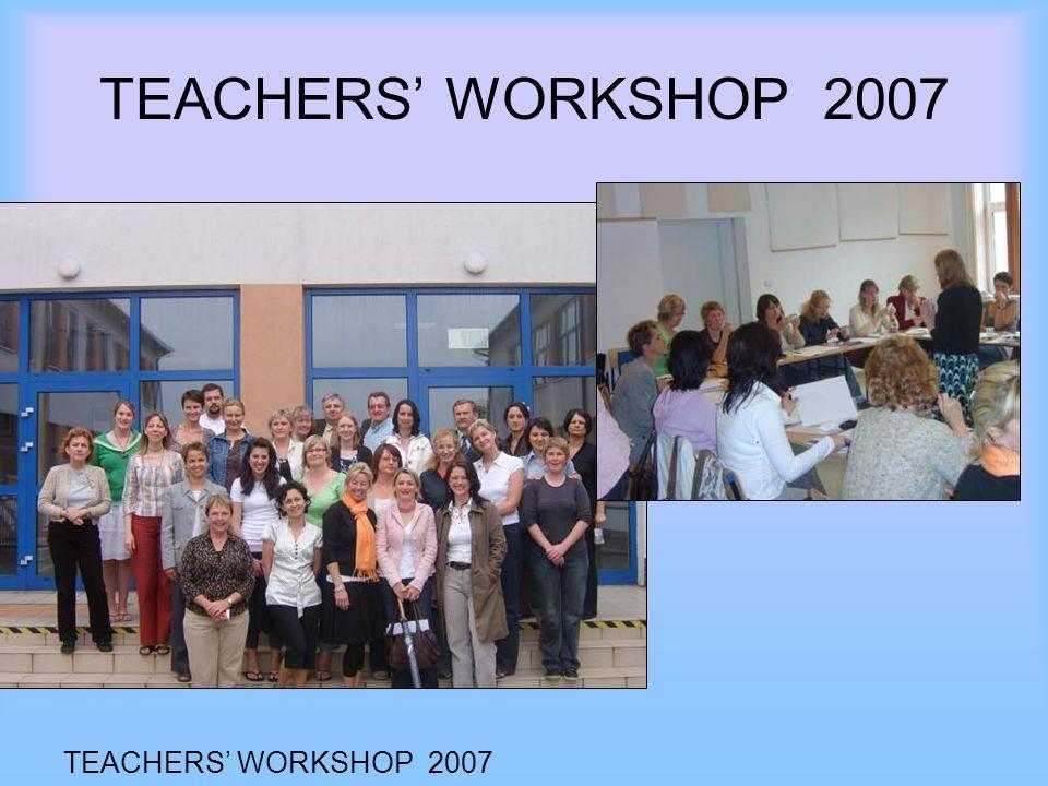 TEACHERS' WORKSHOP 2007 TEACHERS' WORKSHOP 2007